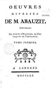 Oeuvres diverses... contenant ses écrits d'Histoire, de Critique et de Théologie