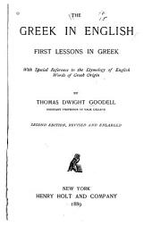 The Greek in English: First Lessons in Greek, with Special Reference to the Etymology of English Words of Greek Origin