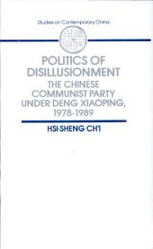 Politics of Disillusionment: The Chinese Communist Party Under Deng Xiaoping, 1978-1989