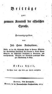 Beiträge zur genauern Kenntniss der esthnischen Sprache: Band 1