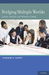 Bridging Multiple Worlds: Cultures, Identities, and Pathways to College