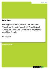 Die Figur des Don Juan in den Dramen 'Don Juan Tenorio' von José Zorrilla und 'Don Juan oder Die Liebe zur Geographie' von Max Frisch: Ein Vergleich