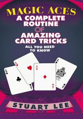 MAGIC ACES: A COMPLETE ROUTINE OF AMAZING CARD TRICKS