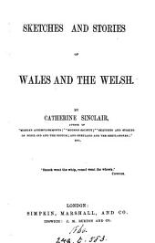 Sketches and stories of Wales and the Welsh