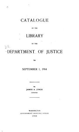 Catalogue of the Library of the Department of Justice  to September 1  1904 PDF