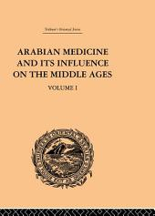 Arabian Medicine and its Influence on the Middle Ages:: Volume 1
