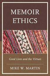 Memoir Ethics: Good Lives and the Virtues
