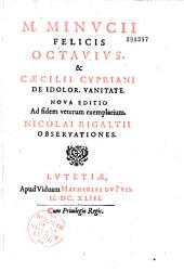 M. Minucii Felicis Octavius et Caecilii Cypriani de Idolorum vanitate. Nova editio ad fidem veterum exemplarium. Nicolai Rigaltii observationes