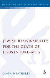 Jewish Responsibility for the Death of Jesus in Luke-Acts