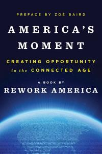 America s Moment  Creating Opportunity in the Connected Age Book