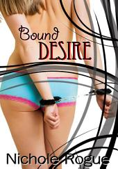 Bound Desire : BDSM Erotic Sex Story: (Adults Only Erotica)