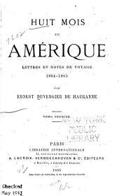 Huit mois en Amerique: lettres et notes de voyage 1864-1865: Volume1