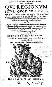 Rerum scoticarum historia: libris XX descripta, qui regionum situs, quod soli caelique sit ingenium, quae vetusta gentis nomina, mores, leges et instituta ...
