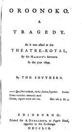 Oroonoko: A Tragedy, as it was Acted at the Theatre Royal by His Majesty's Servants