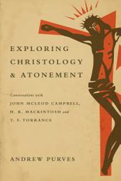Exploring Christology and Atonement: Conversations with John McLeod Campbell, H. R. Mackintosh and T. F. Torrance