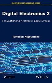 Digital Electronics 2: Sequential and Arithmetic Logic Circuits