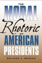 The Moral Rhetoric of American Presidents PDF