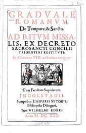 Graduale Romanum de tempore et sanctis, ad ritum missalis: ex decreto sacrosancti Concilii Tridentini restituti, et Clementis VIII. auctoritate recogniti