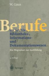 Berufe im Archiv-, Bibliotheks-, Informations- und Dokumentationswesen: Ein Wegweiser zur Ausbildung, Ausgabe 4