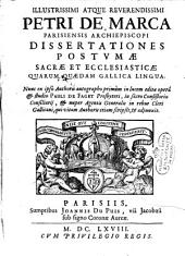 Illustrissimi ... Petri De Marca ... Dissertationes postumae sacrae et ecclesiasticae quarum quaedam gallica lingua: nunc ex ipso authoris autographo primum in lucem editae opera & studio Pauli de Faget ..