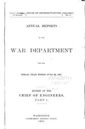 Annual Report of the Chief of Engineers to the Secretary of War for the Year ...: Part 1