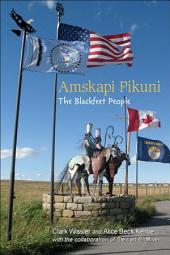 Amskapi Pikuni: The Blackfeet People