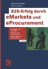B2B-Erfolg durch eMarkets und eProcurement: Strategien und Konzepte, Systeme und Architekturen, Erfahrungen und Best Practice, Ausgabe 2