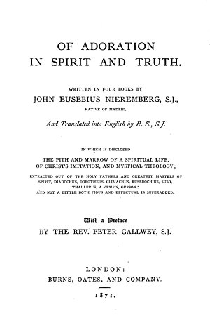 Of Adoration in Spirit and Truth     Translated into English by R  S   S  J   i e  Richard Strange      With a preface by the Rev  Peter Gallwey