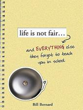 Life Is Not Fair...: And Everything Else They Forget to Teach in School