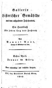 Gallerie historischer Gemählde aus dem achtzehnten Jahrhundert: ein Handbuch für jeden Tag des Jahres. Januar bis März, Band 1