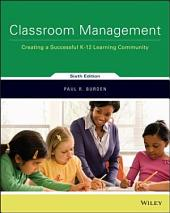 Classroom Management: Creating a Successful K-12 Learning Community, 6th Edition: Creating a Successful K-12 Learning Community, Edition 6