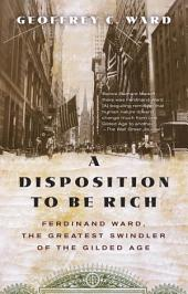 A Disposition to Be Rich: How a Small-Town Pastor's Son Ruined an American President, Brought on a WallStreet Crash, and Made Himself the Best-Hated Man in the United States