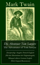 Die Abenteuer Tom Sawyers / The Adventures of Tom Sawyer – Zweisprachige Ausgabe: Deutsch-Englisch (Mit den Illustrationen der Originalausgabe) / Bilingual edition: German-English (With Original Illustrations)