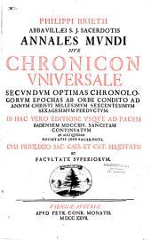 Philippi Brietii... Annales mundi sive Chronicon universale secundum optimas chronologorum epochas ab orbe condito ad annum Christi millesimum sexcentesimum sexagesimum [1660] perductum...