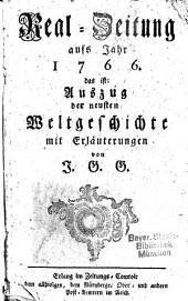 Real-Zeitung, das ist Auszug der neuesten Weltgeschichte: mit Erläuterungen. 1766