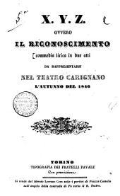 X.Y.Z. ovvero Il riconoscimento commedia lirica in due atti [poesia di Carlo Zanobi Caffarecci: Edizione 1