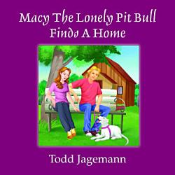 Macy The Lonely Pit Bull Finds A Home Book PDF