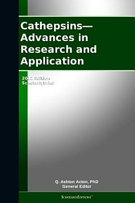Cathepsins—Advances in Research and Application: 2012 Edition