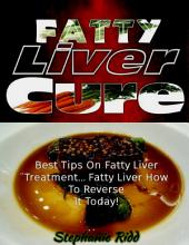 Fatty Liver Cure: Best Tips On Fatty Liver Treatment ... Fatty Liver How to Reverse It Today!