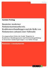 """Bausteine moderner Parlamentarismustheorie. Koalitionsverhandlungen und die Rolle von Parlamenten anhand einer Fallstudie: Zu ausgesuchten Teilen der Studie """"Regieren in Koalitionen. Handlungsmuster und Entscheidungsbildung in deutschen Länderregierungen"""" von Sabine Kropp"""