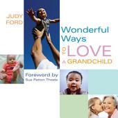 Wonderful Ways to Love a Grandchild