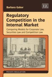 Regulatory Competition in the Internal Market: Comparing Models for Corporate Law, Securities Law and Competition Law