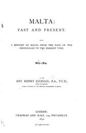 Malta: Past and Present: Being a History of Malta from the Days of the Phoenicians to the Present Time ...