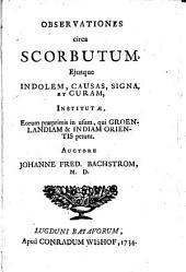 Observationes circa scorbutum, ejusque indolem, causas, signa, et curam, institutæ, eorum præprimis in usum, qui Groenlandiam & Indiam Orientis petunt. Auctore Johanne Fred. Bachstrom, ..