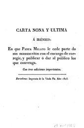 Carta nona y ultima á Irénico: en que Padua Melato le cede parte de sus manuscritos con el encargo de corregir y publicar ó dar al público los que convenga
