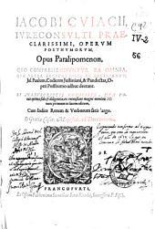 Iacobi Cuiacii ... Operum posthumorum Opus Paralipomenon ...