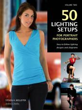 50 Lighting Setups for Portrait Photographers: Easy-To-Follow Lighting Designs and Diagrams, Volume 2