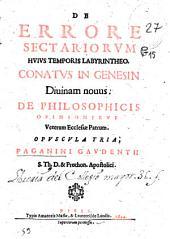 De errore sectariorum huius temporis labyrintheo: conatus in Genesin diuinam nouus, de philosophicis opinionibus veterum ecclesiae Patrum, Opuscula tria