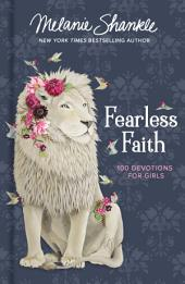 Fearless Faith: 100 Devotions for Girls