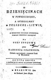O dziesięcinach w powszechnosci, a szczegolniey w Polszcze i Litwie, y o konieczney potrzebie utworzenia zamiany snopowey dziesięciny na osep zbożowy